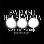 Swedish House Mafia – Save The World Remixes