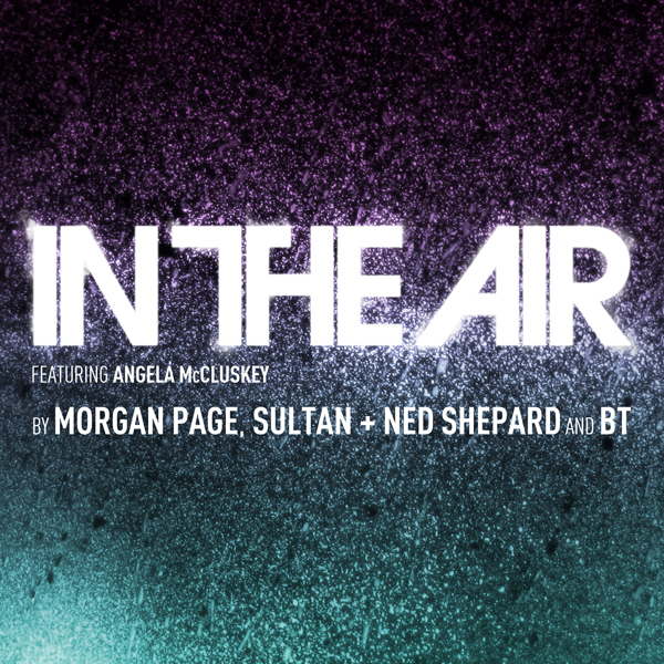 Morgan Page, Sultan & Ned Shepard & BT – In The Air feat. Angela McCluskey (Extended Mix)