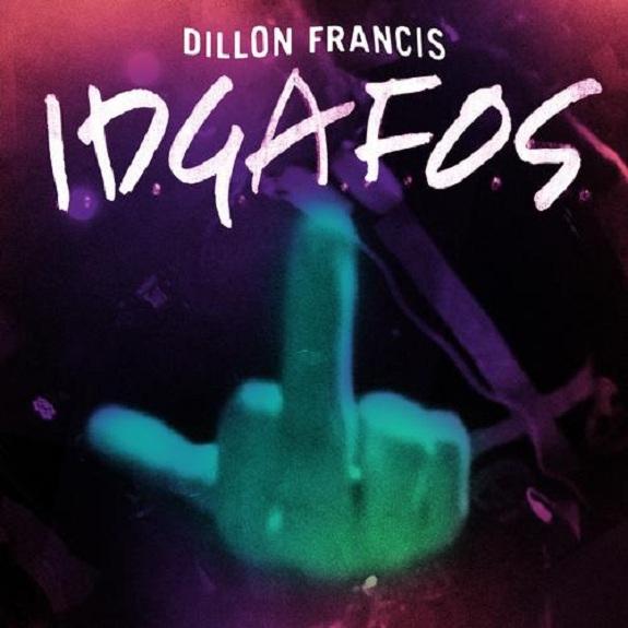Dillon Francis – I.D.G.A.F.O.S.