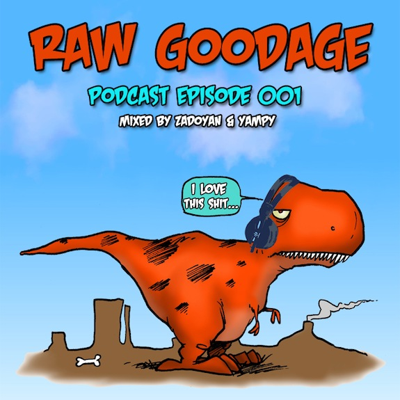 Raw Goodage Radio Episode 001 (Mixed by ZADOYAN & Yampy)