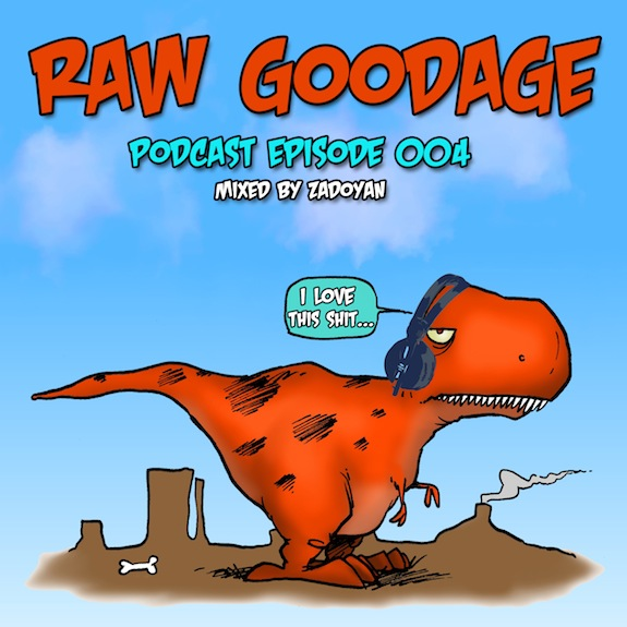Raw Goodage Radio Episode 004 (Mixed by ZADOYAN)