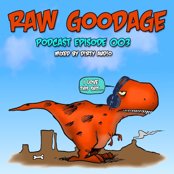 Raw Goodage Radio Episode 003 (Mixed by D!RTY AUD!O)