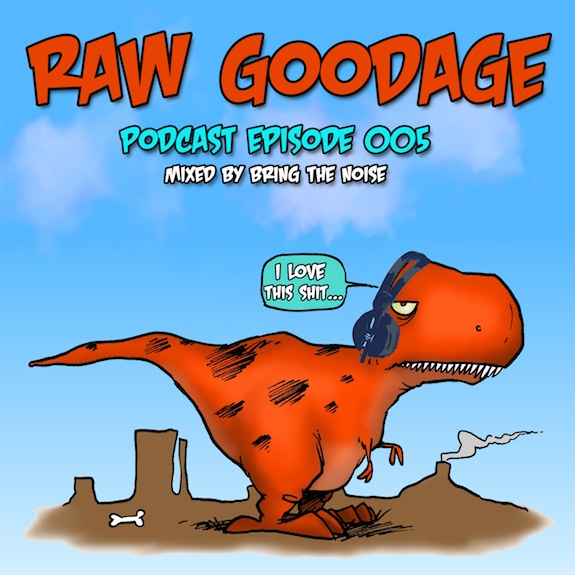 Raw Goodage Radio Episode 005 (Mixed by Bring The Noise)