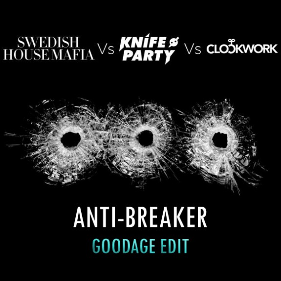 EXCLUSIVE: SHM vs Knife Party vs Clockwork – Anti-Breaker (Goodage Edit)