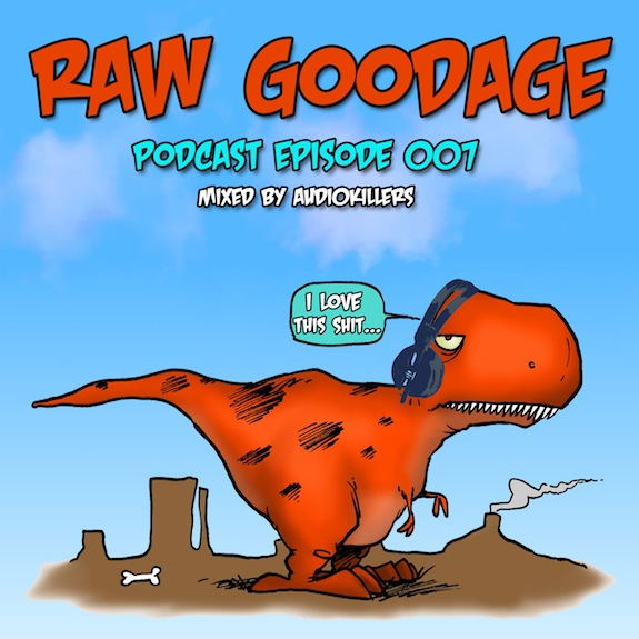 Raw Goodage Radio Episode 007 (Mixed by Audiokillers)