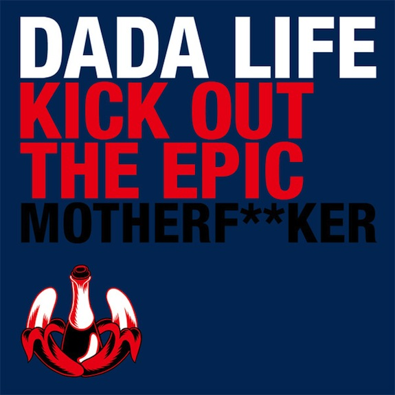 Dada Life – Kick Out The Epic Motherf**ker (Original Mix)