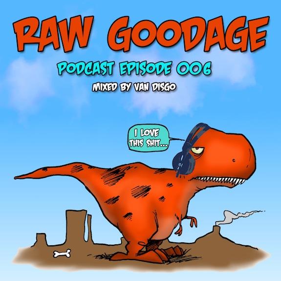 Raw Goodage Radio Episode 006 (Mixed by Van Disgo)