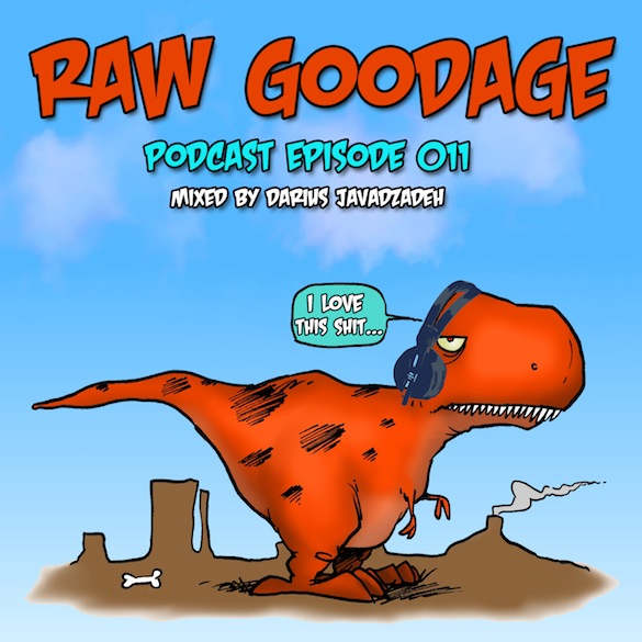 Raw Goodage Radio Episode 011 (Mixed by Darius Javadzadeh)