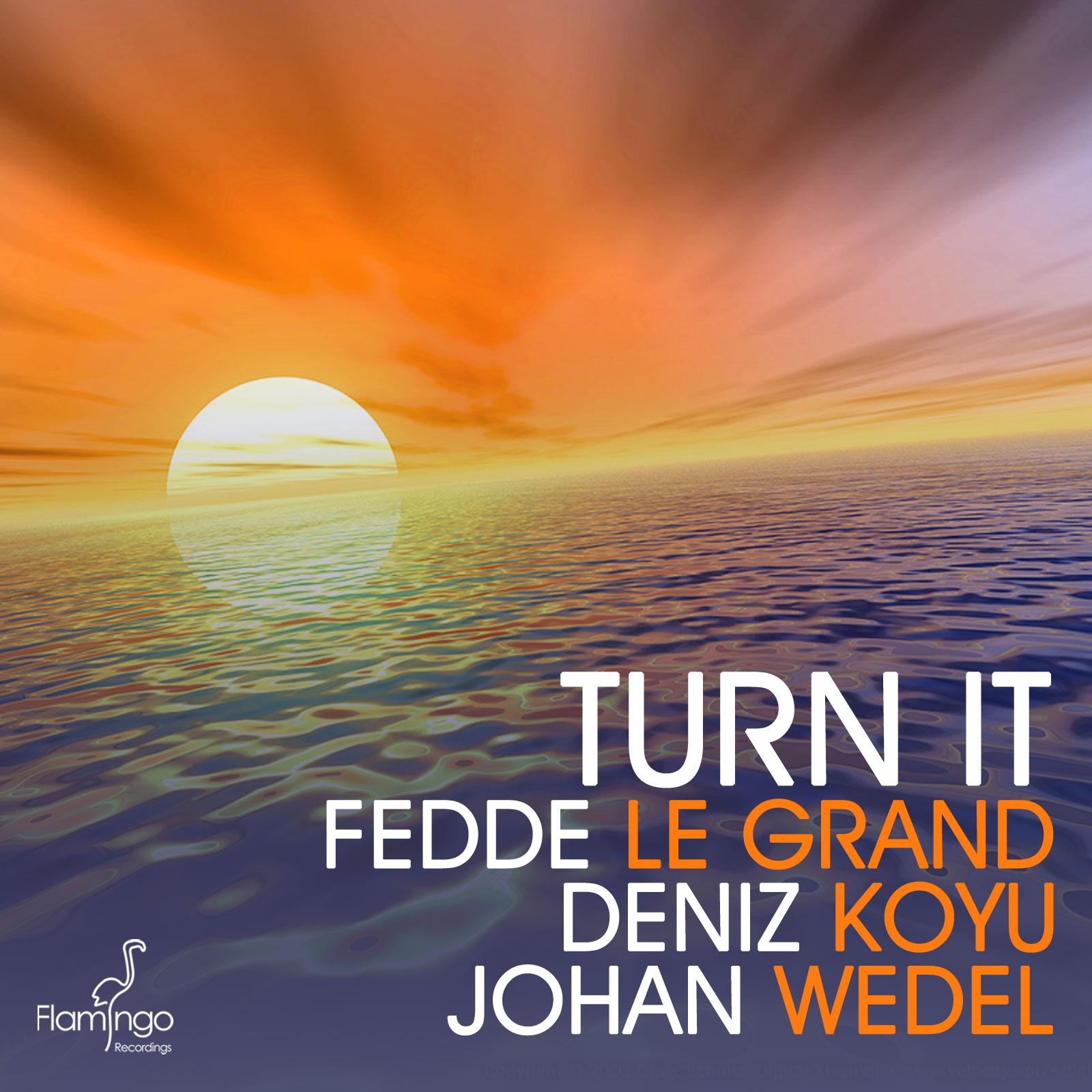 Fedde Le Grand, Deniz Koyu & Johan Wedel – Turn It (Original Mix)