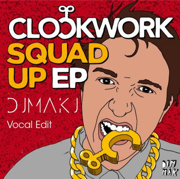 Clockwork – Squad Up (MAKJ Vocal Edit)