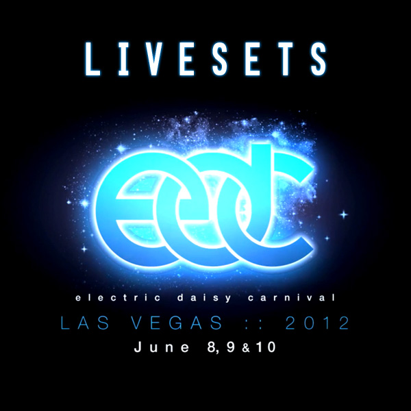 LIVE SETS: Electric Daisy Carnival Las Vegas &#8211; 2012