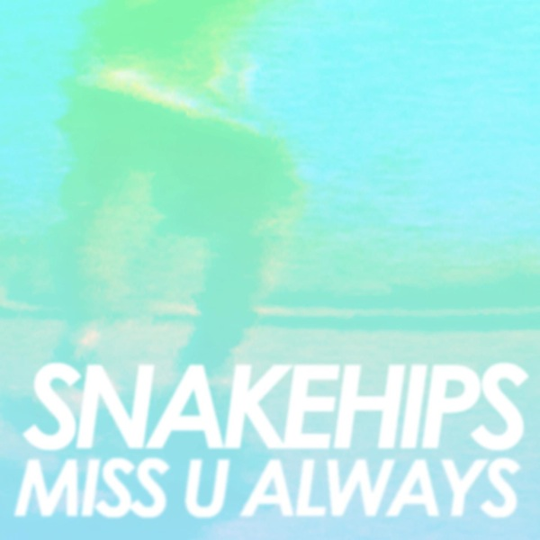 Snakehips – Miss U Always