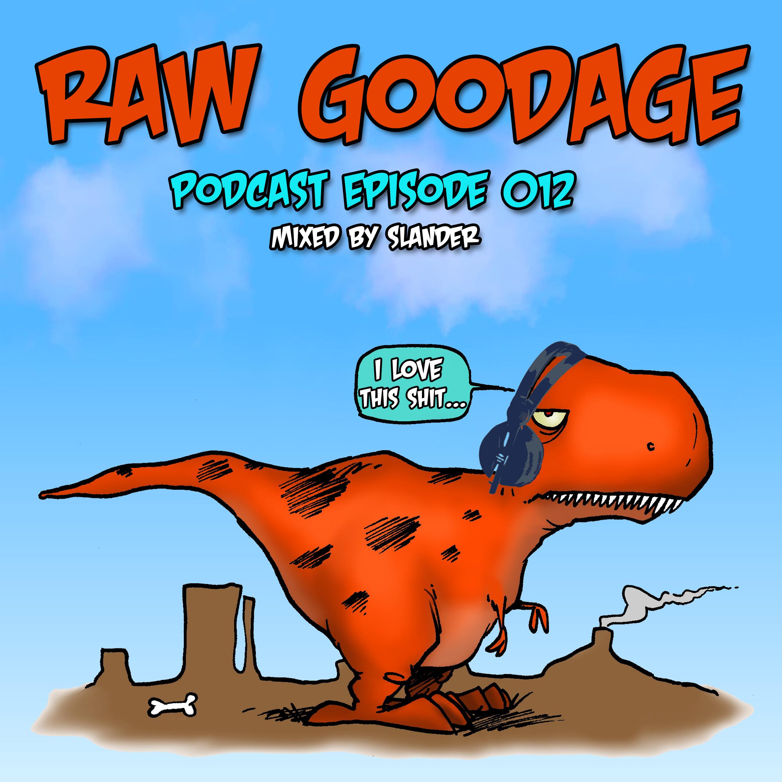 Raw Goodage Radio Episode 012 (Mixed by Slander)